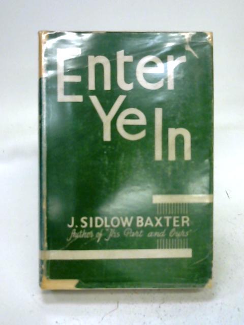 Enter Ye In By J. Sidlow Baxter