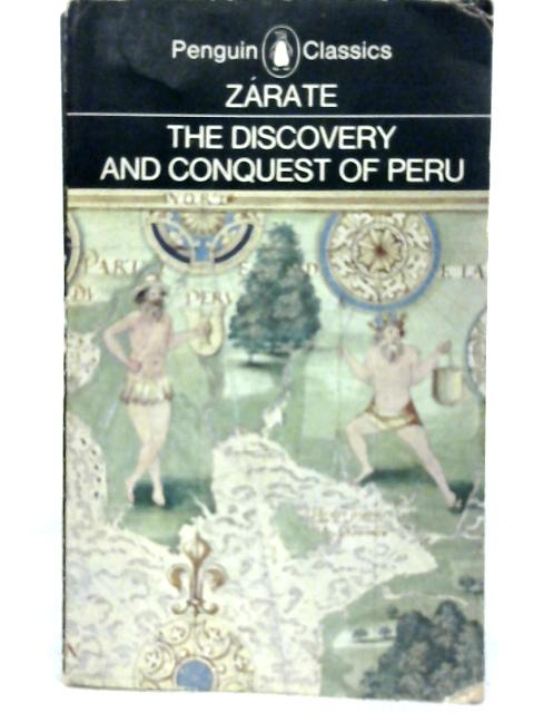 The Discovery and Conquest of Peru By Zarate