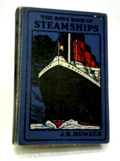 The Boys' Book of Steamships By J.R. Howden