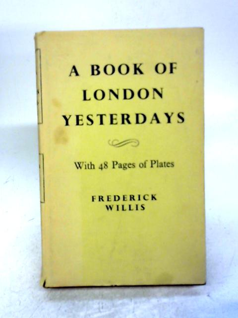 A Book of London Yesterdays By Frederick Willis