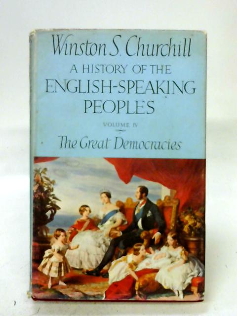 History of the English Speaking Peoples, Vol 4 the Great Democracies By Winston S. Churchill