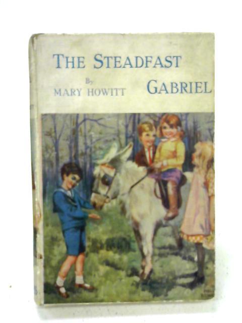 The Steadfast Gabriel: A Tale of Wichnor Wood By Mary Howitt