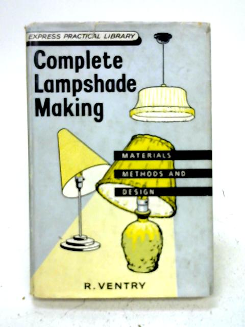 Complete lampshade making (Express practical library) By Ruth Ventry