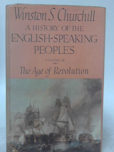 A History of the English-Speaking Peoples Volume III The Age of Revolution By Winston S. Churchill