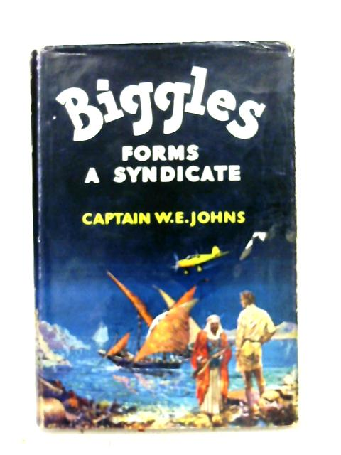 Biggles Forms a Syndicate By W. E. Johns