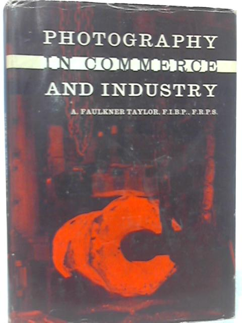 Photography in Commerce and Industry By Alan Faulkner Taylor