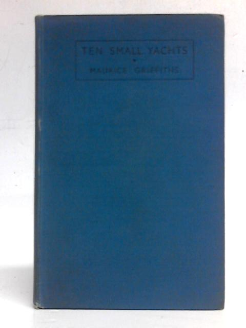 Ten Small Yachts - And Others By Maurice Griffiths