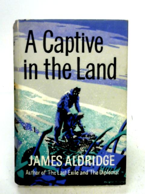 A Captive in the Land By James Aldridge