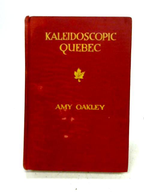 Kaleidoscopic Quebec, etc By Amy Oakley
