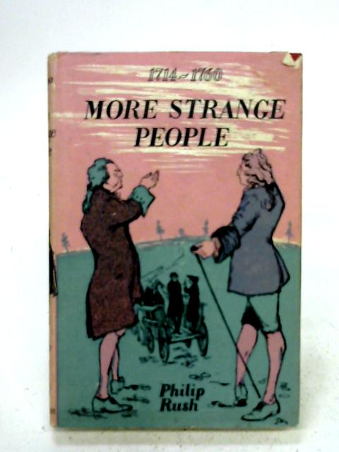 More strange people: The early Hanoverians (1714-1760) By Philip Rush