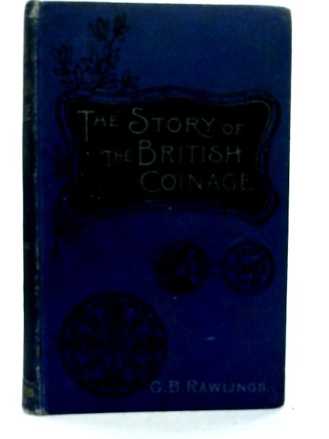 The Story of the British Coinage By Gertrude Burford Rawlings