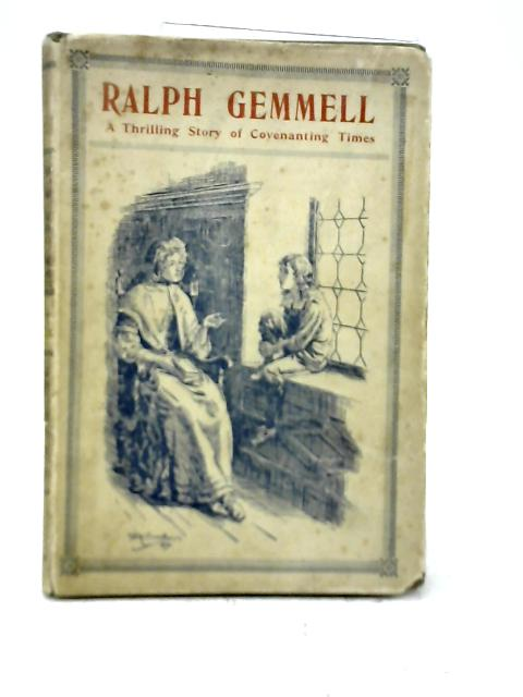 Ralph Gemmell: A True Story of the Days of the Scottish Covenanters By Robert Pollok