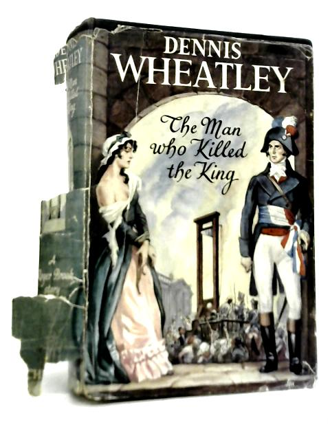 The Man Who Killed The King By Dennis Wheatley