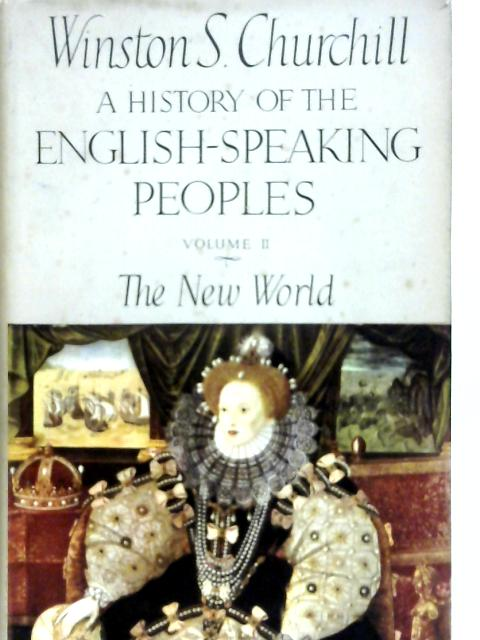 A History of the English Speaking Peoples Volume II the New World By Winston Churchill