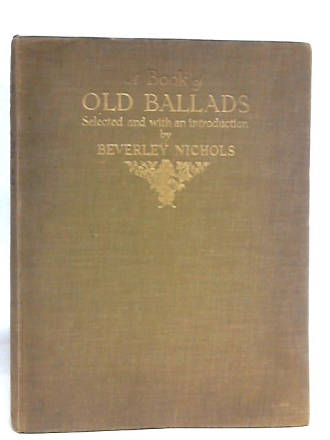 A Book of Old Ballads By Beverley Nichols (eds)
