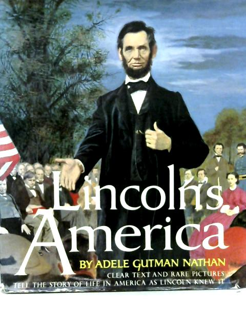 Lincoln's America By Adele Gutman Nathan