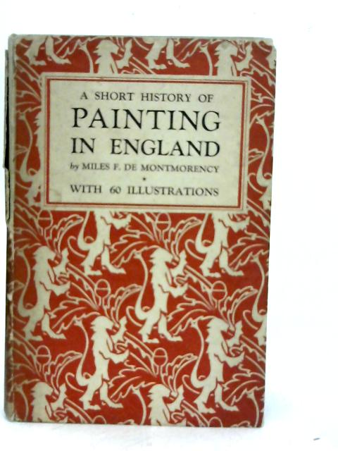 A Short History of Painting in England By Miles De Montmorency