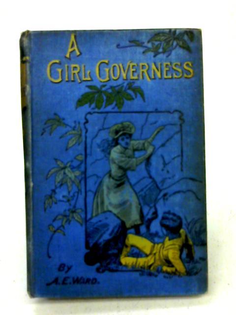 A girl governess or ella dalton's success. By A. E. Ward