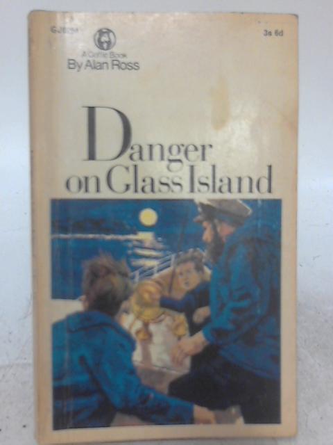 Danger on Glass Island By Alan Ross