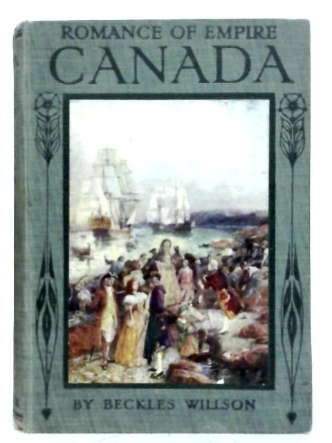 Romance of Empire: Canada By Beckles Willson