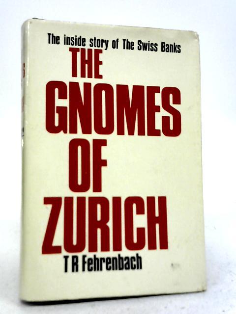 The Gnomes Of Zurich By T R Fehrenbach