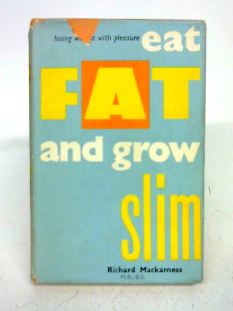 Eat Fat and Grow Slim or Banting Up To Date By Richard Mackarness