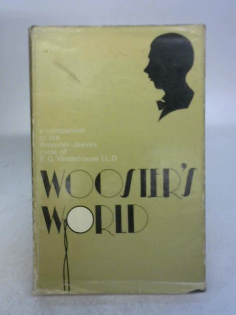 Wooster's world. a companion to the Wooster-Jeeves cycle of P.G.Wodehouse LL,D By Geoffrey Jaggard