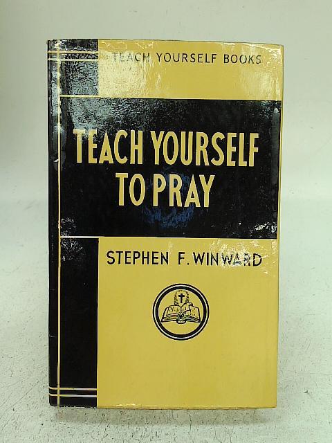 Pray (teach yourself) By Stephen F. Winward