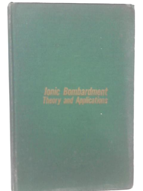 Ionic Bombardment Theory And Applications Bellevue, December 4 to December 8, 1962