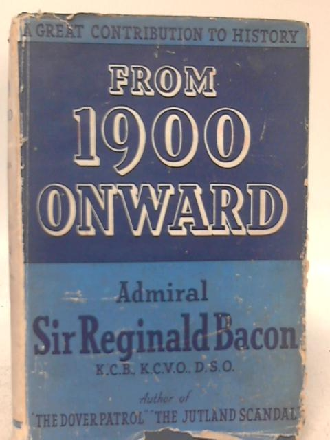 From 1900 Onward By Admiral Sir Reginald Bacon