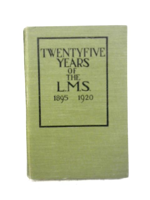 Twenty-five years of the L.M.S (1895-1920) By A.T.S. James