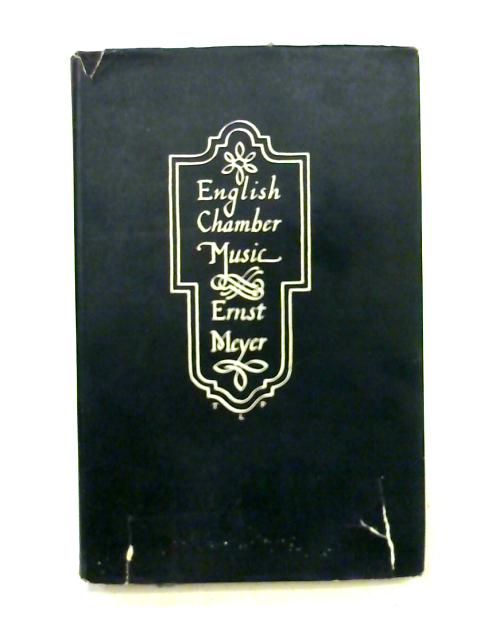 English Chamber Music: The History of a Great Art - From the Middle Ages to Purcell By Ernest H. Meyer