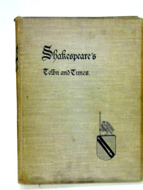Shakespeare's Town and Times By H Snowden Ward and Catharine Weed Ward