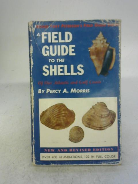 A Field Guide To Shells Of Our Atlantic and Gulf Coasts By Percy A. Morris