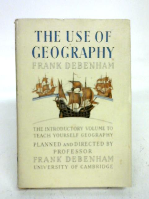 The use of geography (Teach yourself books series) By Debenham, Frank