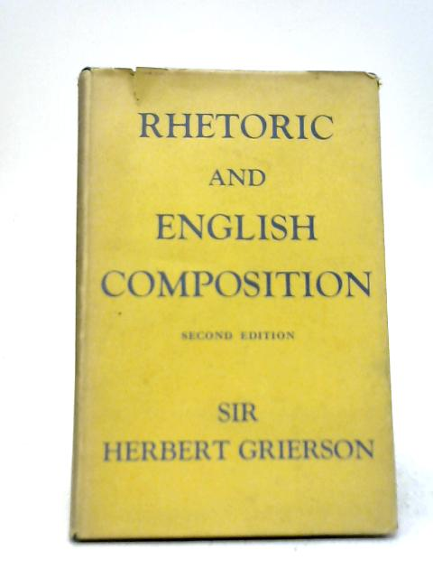 Rhetoric and English Composition By Herbert J C Grierson
