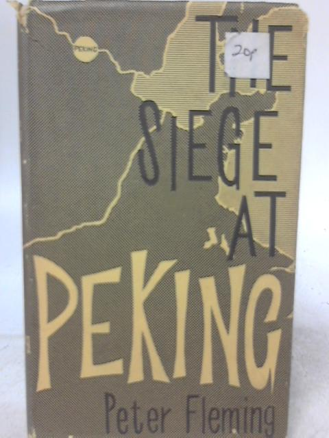 The Seige At Peking By Peter Fleming