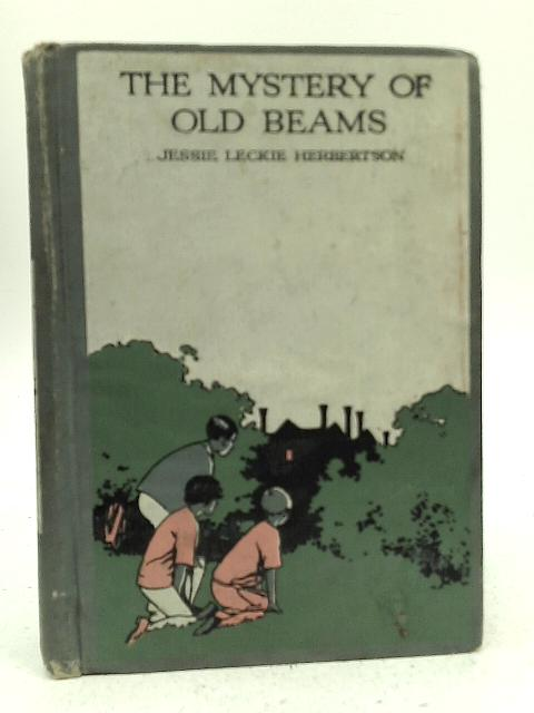 The Mystery of Old Beams By Jessie Leckie Herbertson