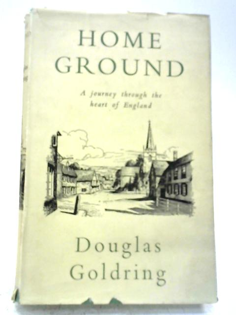 Home Ground By Douglas Goldring