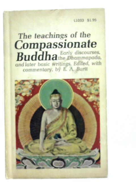 The Teachings of the Compassionate Buddha By E.A. Burtt Ed
