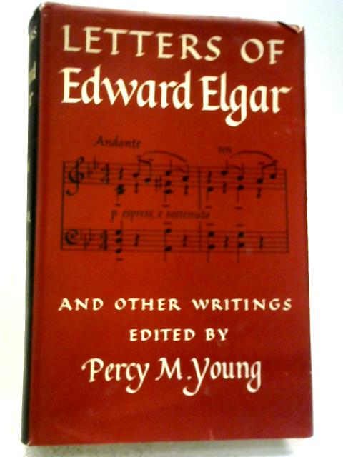Letters Of Edwrd Elgar & Other Writings By Percy M. Young