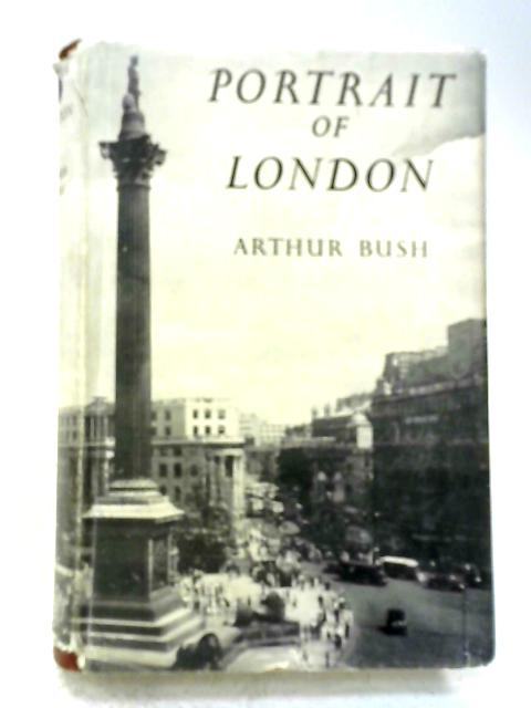 Portrait of London By Arthur Bush