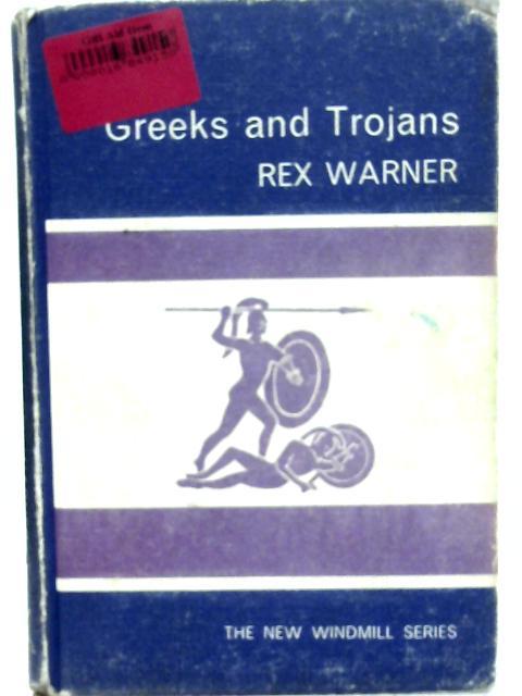 Greeks and Trojans By Rex Warner