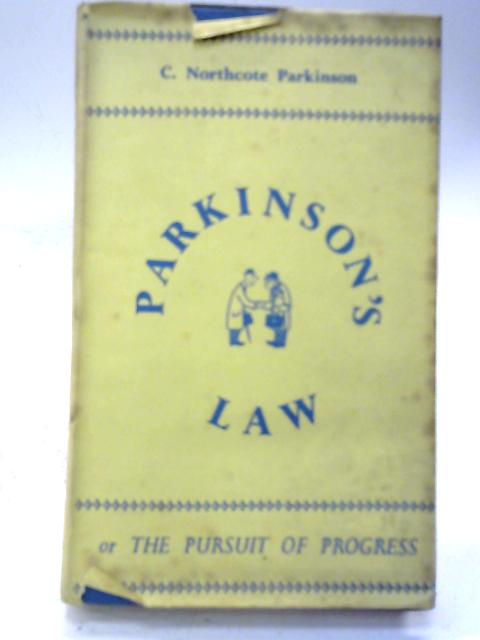 Parkinson's Law, or The Pursuit of Progress By C Northcote Parkinson