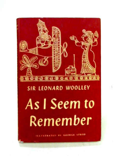 As I Seem to Remember By Sir Leonard Woolley