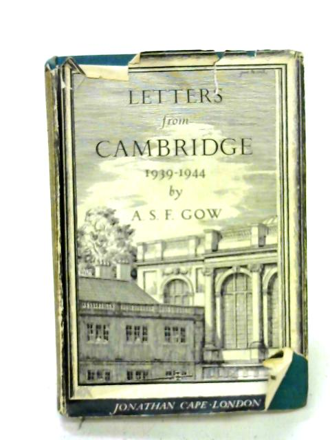 Letters From Cambridge 1939-1944. By A. S. F. Gow