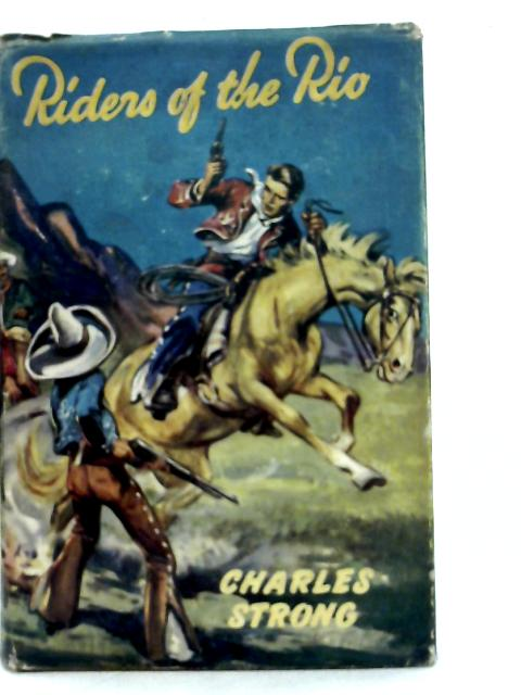 Riders of the Rio. By Charles Strong.