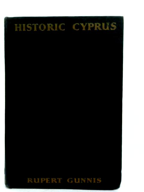 Historic Cyprus: A Guide to Its Towns and Villages, Monasteries and Castles By Rupert Gunnis