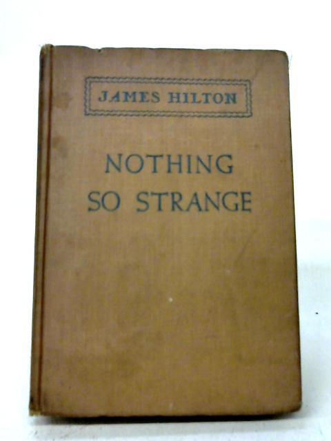 Nothing So Strange By James Hilton