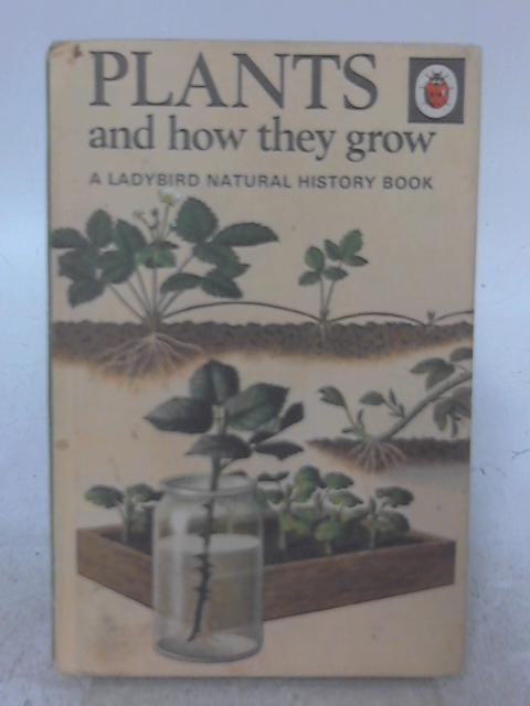Plants And How They Grow By F. E. Newing and Richard Bowood